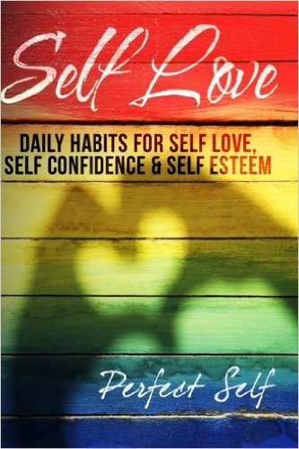Self Love: Daily Habits For Self Love by Perfect Self